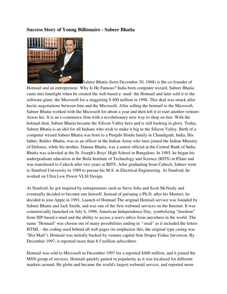 Success Story of Young Billionaire - Sabeer Bhatia<br />Sabeer Bhatia (born December 30, 1968) is the co-founder of Hotmai...
