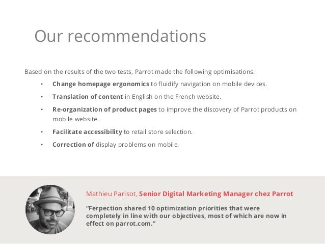 Our recommendations Based on the results of the two tests, Parrot made the following optimisations: • Change homepage erg...