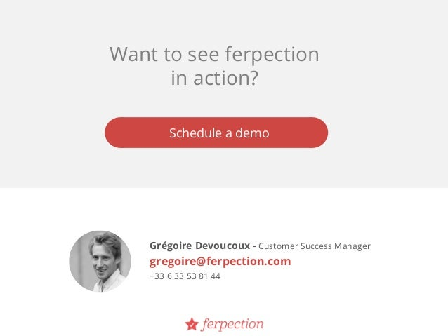 Grégoire Devoucoux - Customer Success Manager gregoire@ferpection.com +33 6 33 53 81 44 Want to see ferpection in action? ...