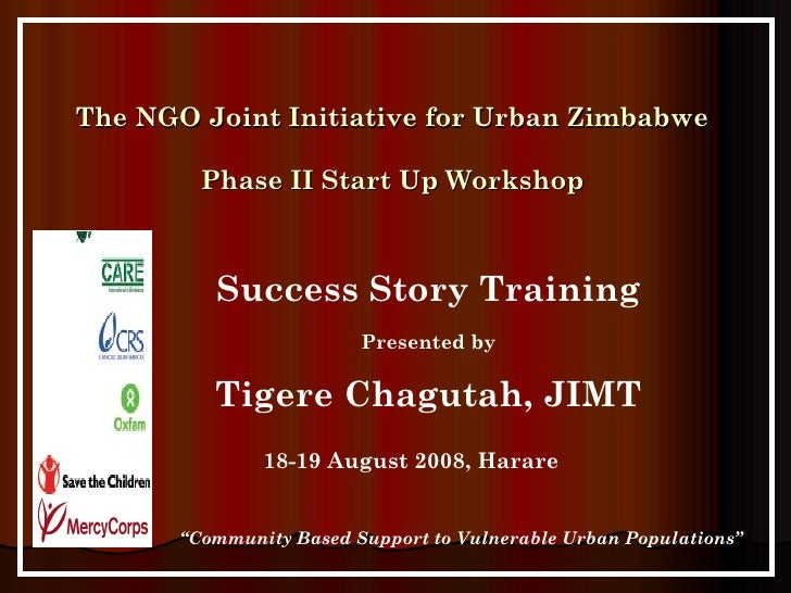 "The NGO Joint Initiative for Urban Zimbabwe Phase II Start Up Workshop 18-19 August 2008, Harare "" Community Based Support..."