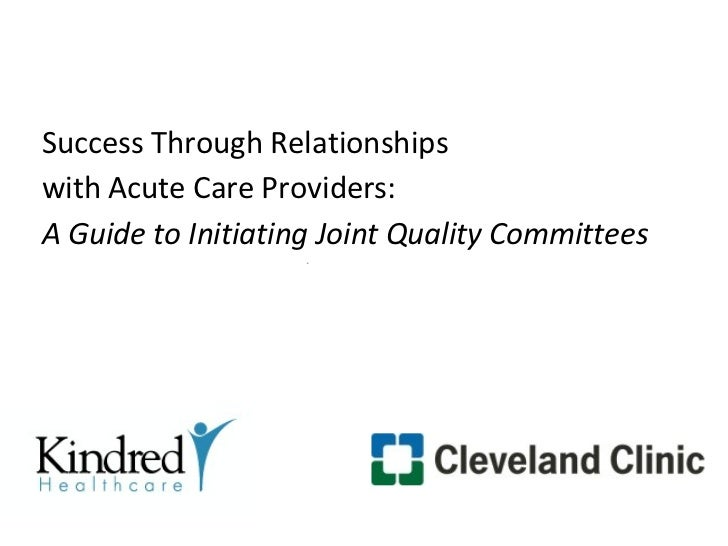 Success Through Relationshipswith Acute Care Providers:A Guide to Initiating Joint Quality Committees                     ...