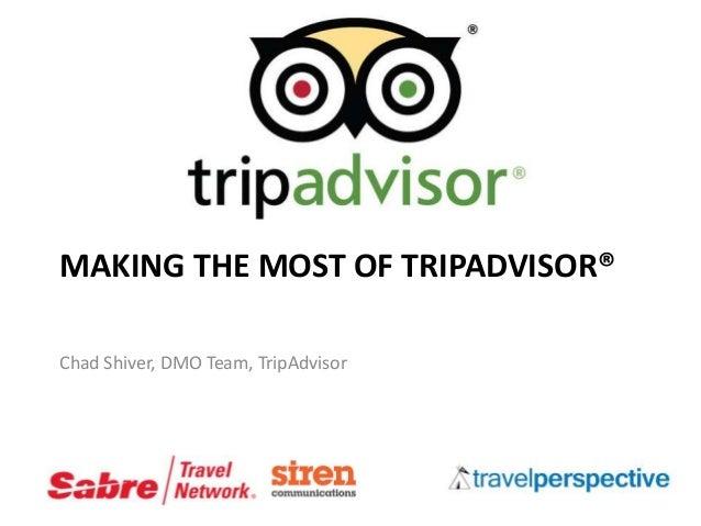 MAKING THE MOST OF TRIPADVISOR® Chad Shiver, DMO Team, TripAdvisor