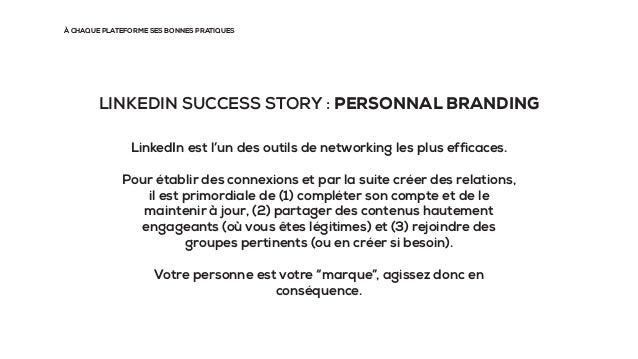 À CHAQUE PLATEFORME SES BONNES PRATIQUES LINKEDIN SUCCESS STORY : PERSONNAL BRANDING LinkedIn est l'un des outils de netwo...