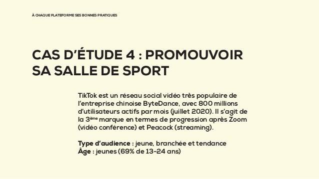 À CHAQUE PLATEFORME SES BONNES PRATIQUES CAS D'ÉTUDE 4 : PROMOUVOIR SA SALLE DE SPORT TikTok est un réseau social vidéo tr...