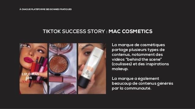 À CHAQUE PLATEFORME SES BONNES PRATIQUES TIKTOK SUCCESS STORY : MAC COSMETICS La marque de cosmétiques partage plusieurs t...
