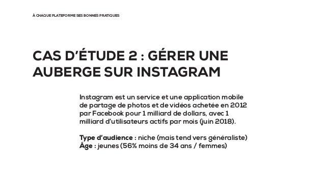 À CHAQUE PLATEFORME SES BONNES PRATIQUES CAS D'ÉTUDE 2 : GÉRER UNE AUBERGE SUR INSTAGRAM Instagram est un service et une a...