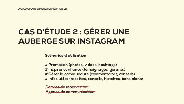 À CHAQUE PLATEFORME SES BONNES PRATIQUES CAS D'ÉTUDE 2 : GÉRER UNE AUBERGE SUR INSTAGRAM Scénarios d'utilisation # Promoti...