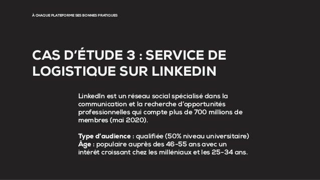 À CHAQUE PLATEFORME SES BONNES PRATIQUES CAS D'ÉTUDE 3 : SERVICE DE LOGISTIQUE SUR LINKEDIN LinkedIn est un réseau social ...