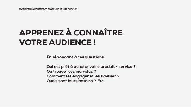 MAXIMISER LA PORTEE DES CONTENUS DE MARQUE (1/2) En répondant à ces questions : Qui est prêt à acheter votre produit / ser...