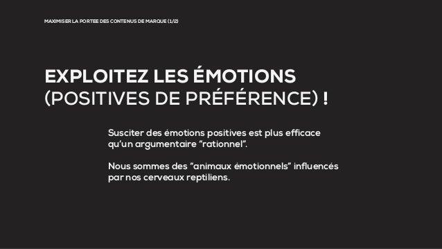 MAXIMISER LA PORTEE DES CONTENUS DE MARQUE (1/2) EXPLOITEZ LES ÉMOTIONS (POSITIVES DE PRÉFÉRENCE) ! Susciter des émotions ...