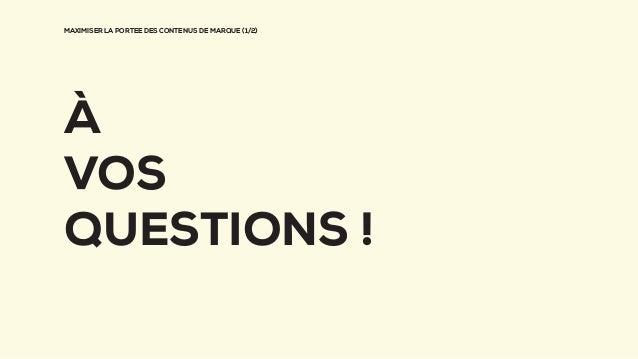 MAXIMISER LA PORTEE DES CONTENUS DE MARQUE (1/2) À VOS QUESTIONS !