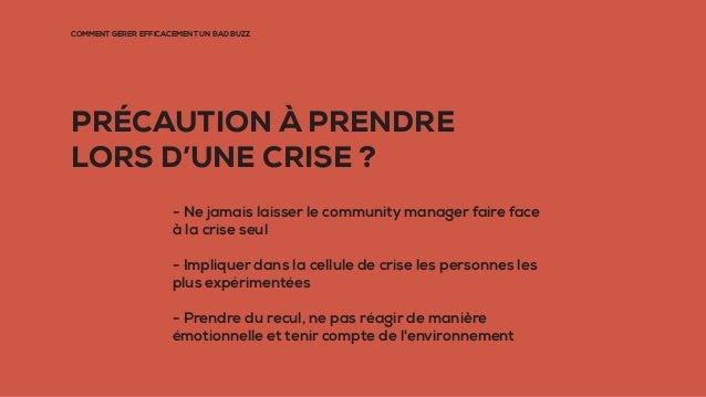 PRÉCAUTION À PRENDRE LORS D'UNE CRISE ? - Ne jamais laisser le community manager faire face à la crise seul - Impliquer da...