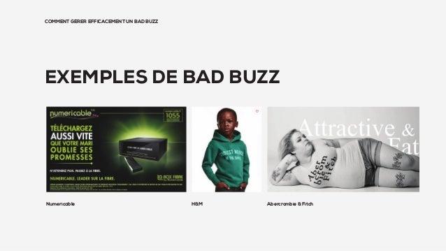 COMMENT GÉRER EFFICACEMENT UN BAD BUZZ EXEMPLES DE BAD BUZZ Numericable H&M Abercrombie & Fitch