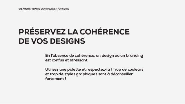 CRÉATION ET CHARTE GRAPHIQUES EN MARKETING PRÉSERVEZ LA COHÉRENCE DE VOS DESIGNS En l'absence de cohérence, un design ou u...