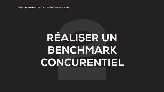 ANIMER UNE COMMUNAUTÉ AVEC UN DISCOURS DE MARQUE RÉALISER UN BENCHMARK CONCURENTIEL 2