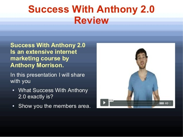Success With Anthony 2.0                Review      Get $100 for trying out Success With Anthony program.Success With Anth...