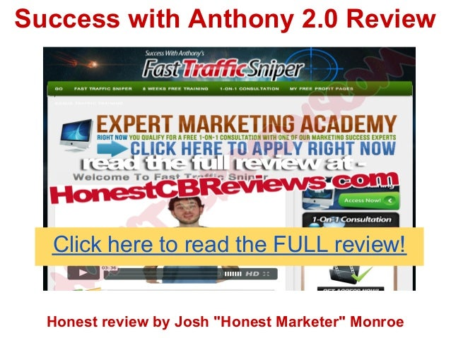 "Success with Anthony 2.0 Review  Click here to read the FULL review!  Honest review by Josh ""Honest Marketer"" Monroe"