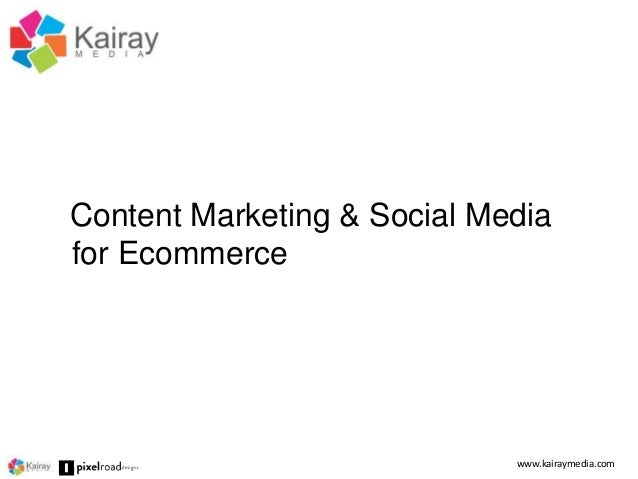 Content Marketing & Social Media  for Ecommerce  www.kairaymedia.com