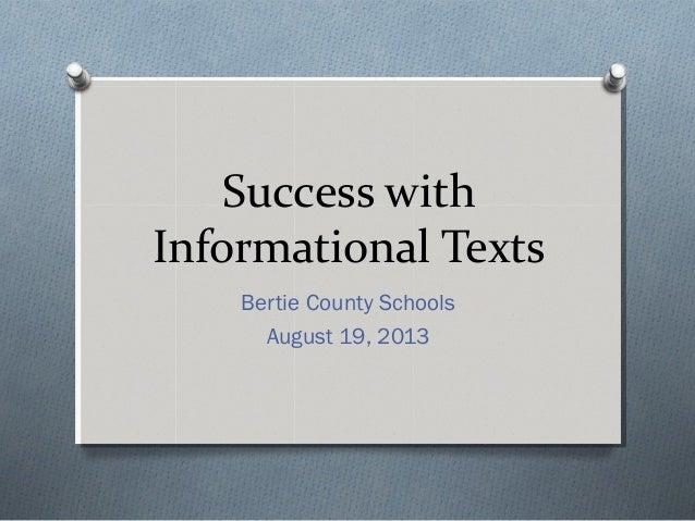 Success with Informational Texts Bertie County Schools August 19, 2013