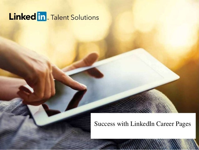 5 Steps to Boosting Your Talent Brand Through Content 1 talent.linkedin.com | 1 Success with LinkedIn Career Pages
