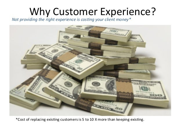*Cost  of  replacing  exis6ng  customers  is  5  to  10  X  more  than  keeping  exis6ng.    ...