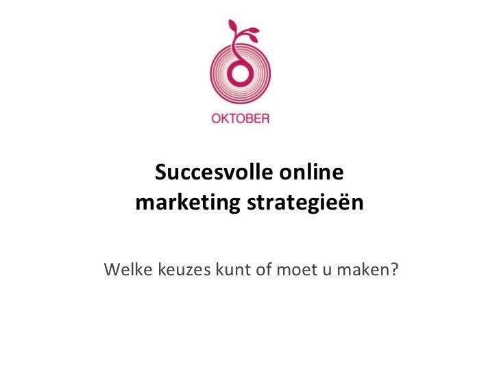 Succesvolle online   marketing strategieënWelke keuzes kunt of moet u maken?
