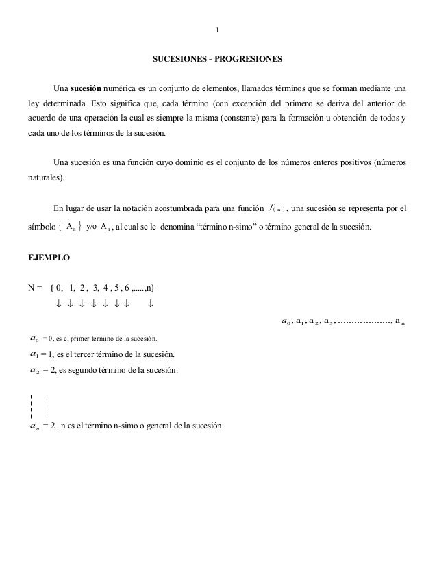 1  SUCESIONES - PROGRESIONES Una sucesión numérica es un conjunto de elementos, llamados términos que se forman mediante u...