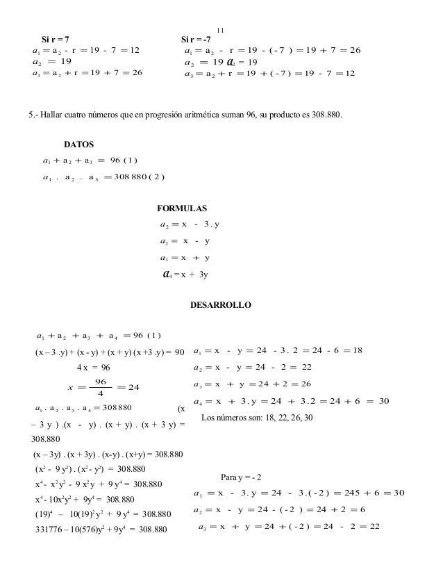 11  Si r = 7  a1 = a 2 - r = 19 - 7 = 12 a 2 = 19  Si r = -7 a1 = a 2 - r = 19 - ( - 7 ) = 19 + 7 = 26 a 2 = 19 A2 = 19  a...