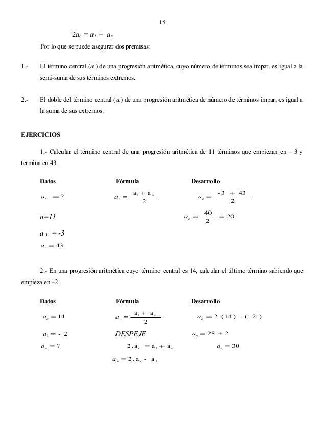 15  2ac = a1 + an Por lo que se puede asegurar dos premisas: 1.-  El término central (ac) de una progresión aritmética, cu...