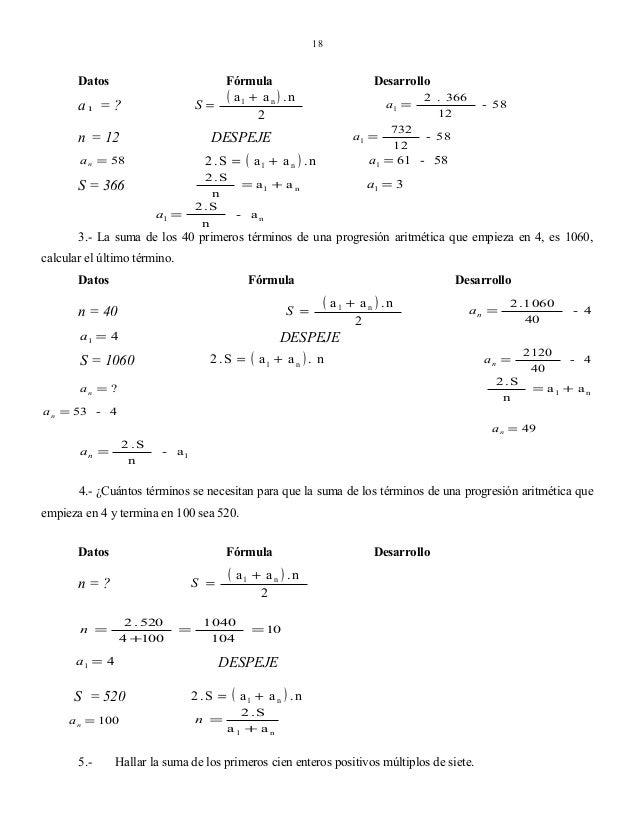 18  Datos  Fórmula ( a1 + a n ) . n S= 2  a1 = ? n = 12  Desarrollo a1 =  2 .S =  732 - 58 12 a1 = 61 - 58  ( a1 +  an ).n...