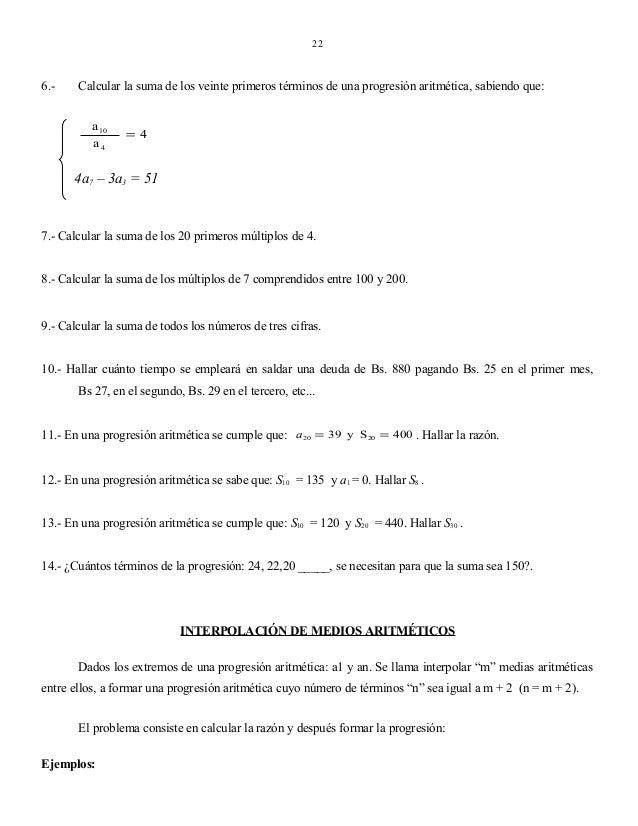 22  6.-  Calcular la suma de los veinte primeros términos de una progresión aritmética, sabiendo que: a 10 a4  = 4  4a7 – ...