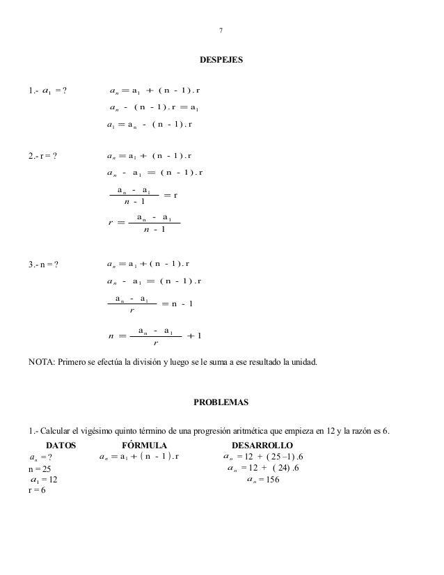 7  DESPEJES 1.- a1 = ?  an = a 1 + ( n - 1 ) . r an - ( n - 1 ) . r = a 1  a1 = a n - ( n - 1 ) . r  2.- r = ?  an = a 1 +...