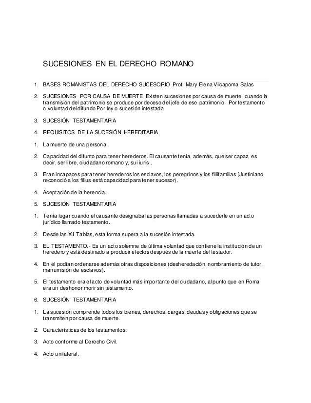 SUCESIONES EN EL DERECHO ROMANO 1. BASES ROMANISTAS DEL DERECHO SUCESORIO Prof. Mary Elena Vilcapoma Salas 2. SUCESIONES P...
