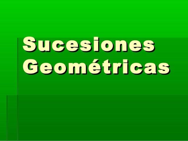 SucesionesSucesiones GeométricasGeométricas