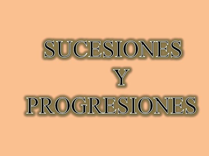 SUCESIONES <br />     Y <br />PROGRESIONES<br />