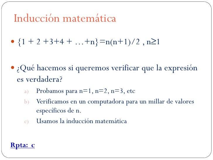 Inducción matemática {1 + 2 +3+4 + …+n}=n(n+1)/2 , n≥1 ¿Qué hacemos si queremos verificar que la expresión es verdadera?...