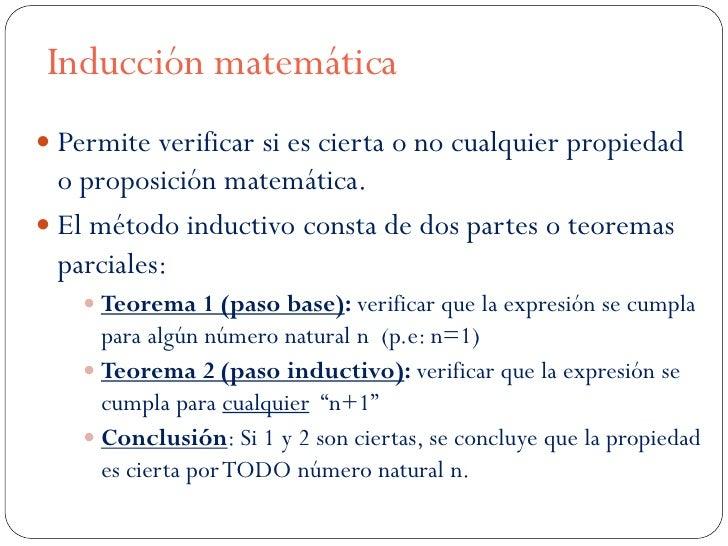 Inducción matemática Permite verificar si es cierta o no cualquier propiedad  o proposición matemática. El método induct...