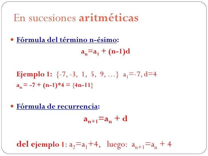 En sucesiones aritméticas Fórmula del término n-ésimo:                       an=a1 + (n-1)d Ejemplo 1: {-7, -3, 1, 5, 9, ...