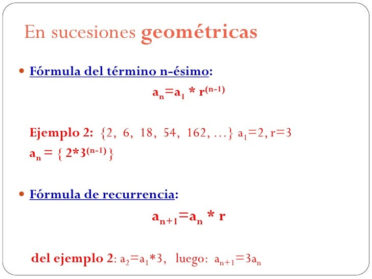 En sucesiones geométricas Fórmula del término n-ésimo:                      an=a1 * r(n-1) Ejemplo 2: {2, 6, 18, 54, 162,...