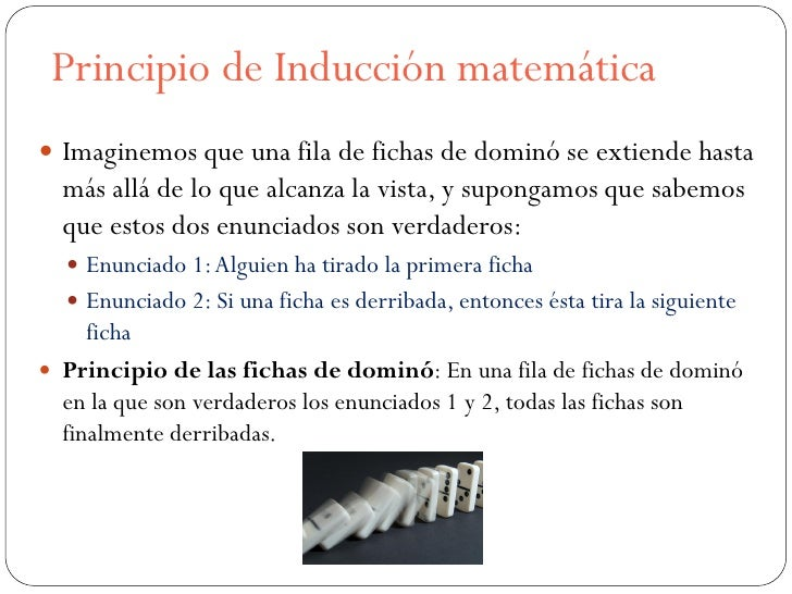 Principio de Inducción matemática Imaginemos que una fila de fichas de dominó se extiende hasta  más allá de lo que alcan...