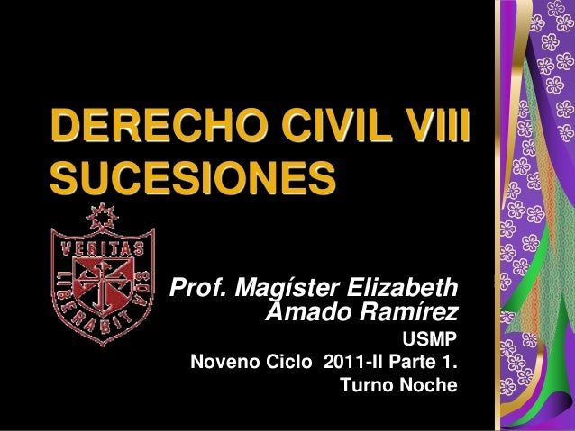 DERECHO CIVIL VIIISUCESIONES     Prof. Magíster Elizabeth             Amado Ramírez                            USMP      N...