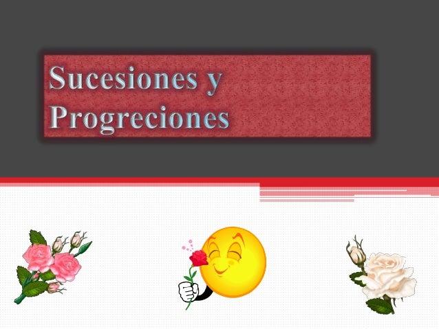 PROGRESION: • Las progresiones constituyen el ejemplo más sencillo del concepto de sucesión. Desde los albores de la histo...