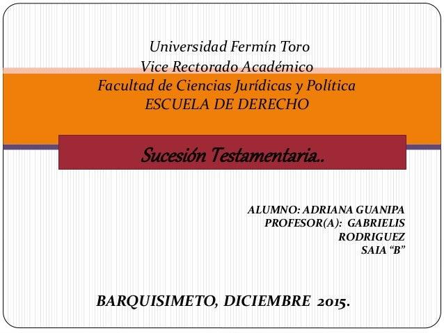 BARQUISIMETO, DICIEMBRE 2015. Universidad Fermín Toro Vice Rectorado Académico Facultad de Ciencias Jurídicas y Política E...