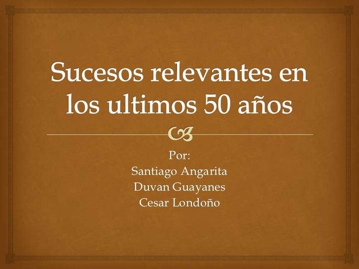 Por:Santiago AngaritaDuvan Guayanes Cesar Londoño