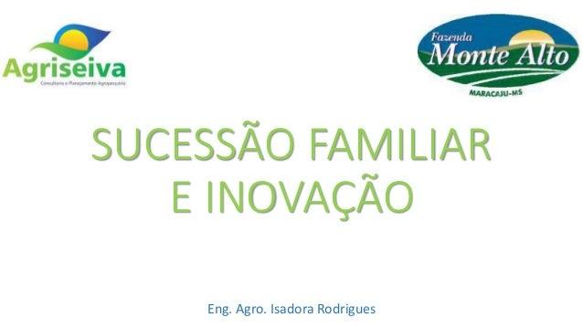 SUCESSÃO FAMILIAR E INOVAÇÃO Eng. Agro. Isadora Rodrigues