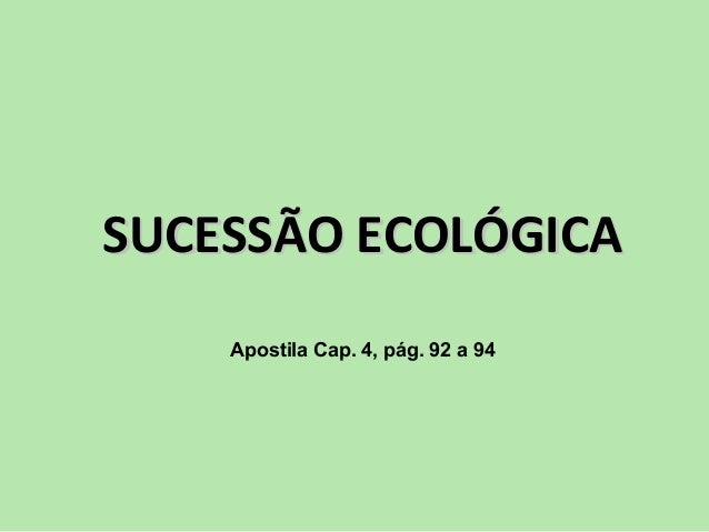 SUCESSÃO ECOLÓGICASUCESSÃO ECOLÓGICA Apostila Cap. 4, pág. 92 a 94