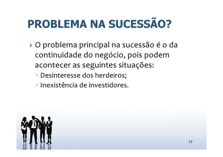 } O problema principal na sucessão é o da   continuidade do negócio, pois podem   acontecer ...