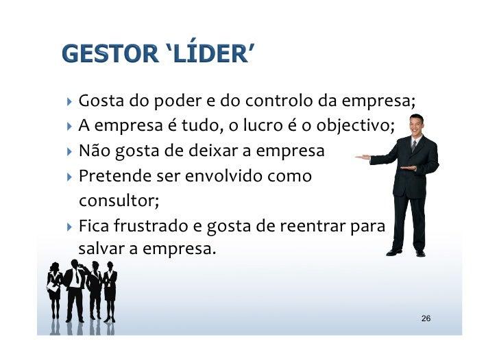 } Gosta do poder e do controlo da empresa; } A empresa é tudo, o lucro é o objectivo;...