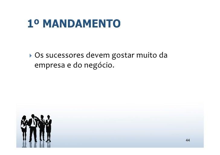 } Os sucessores devem gostar muito da   empresa e do negócio.                                       ...