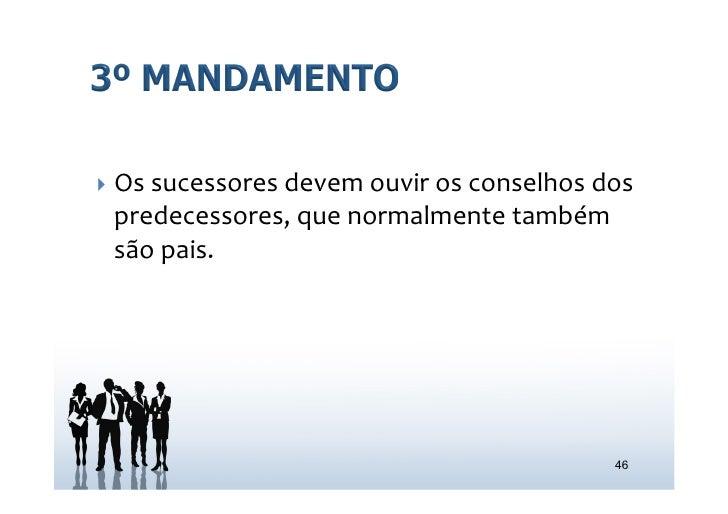 } Os sucessores devem ouvir os conselhos dos   predecessores, que normalmente também   são pais....